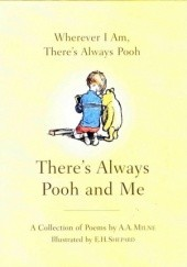 Okładka książki Wherever I Am, Theres Always Pooh, Theres Always Pooh and Me. A Collection of Poems by A.A. Milne Alan Alexander Milne