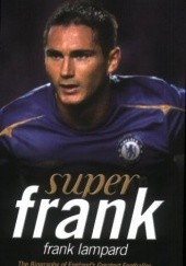 Okładka książki Super Frank: Frank Lampard: The Biography of Englands Greatest Footballer Douglas Thompson