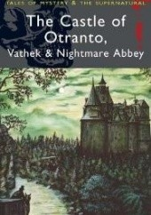 Okładka książki The Castle of Otranto, Vathek & Nightmare Abbey William Beckford, Thomas Love Peacock, Horace Walpole