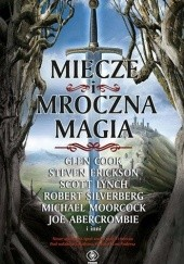 Okładka książki Miecze i mroczna magia Glen Cook, Steven Erikson, Robert Silverberg, Joe Abercrombie, Gene Wolfe, C.J. Cherryh, Caitlín R. Kiernan, praca zbiorowa, Bill Willingham, Garth Nix, Scott Lynch, Tim Lebbon, K.J. Parker, Tanith Lee, Greg Keys, James Enge, Michael Shea