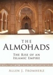 Okładka książki The Almohads. The Rise of an Islamic Empire Allen J. Fromherz