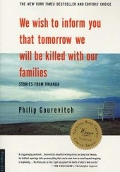 Okładka książki We wish to inform you that tomorrow we will be killed with our families. Stories from Rwanda Philip Gourevitch