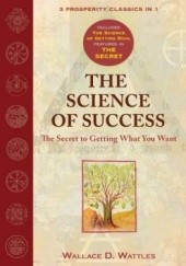 Okładka książki The Science of Success: The Secret to Getting What You Want Wallace D. Wattles