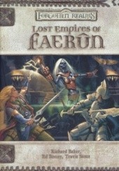 Okładka książki Lost Empires of Faerun Richard Baker, Ed Bonny, Travis Stout