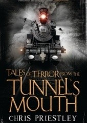 Okładka książki Tales of Terror from the Tunnels Mouth Chris Priestley