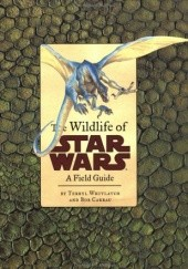 Okładka książki The Wildlife of Star Wars: A Field Guide Bob Carrau, Terryl Terryl Whitlatch