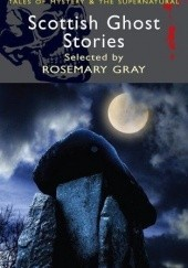Okładka książki Scottish Ghost Stories John Buchan, Rosemary Gray, James Hogg, Walter Scott, Robert Louis Stevenson