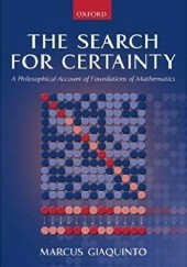 Okładka książki The search for Certainty. A philosophical account of Foundations of Mathematics Marcus Giaquinto