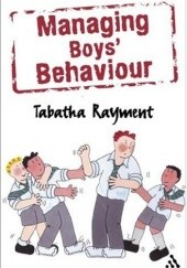 Okładka książki Managing Boys Behaviour: How to deal with it - and help them succeed! Tabatha Rayment