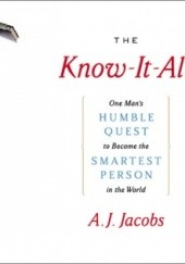 Okładka książki The Know-It-All: One Mans Humble Quest to Become the Smartest Person in the World Arnold Stephen Jacobs