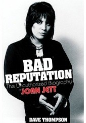Okładka książki Bad Reputation :  The Unauthorized Biography of Joan Jett Dave Thompson