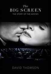 Okładka książki The Big Screen. The Story of the Movies and What They Did to Us David Thomson