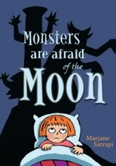 Okładka książki Monsters Are Afraid of the Moon Marjane Satrapi