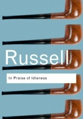 Okładka książki In Praise of Idleness And Other Essays Bertrand Russell