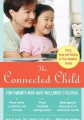 Okładka książki The Connected Child. Bring hope and healing to your adoptive family David Cross, Karen Purvis, Wendy Sunshine