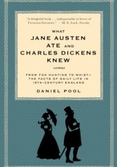 Okładka książki What Jane Austen Ate and Charles Dickens Knew. From Fox Hunting to Whist-the Facts of Daily Life in 19-Century England Daniel Pool