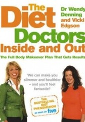 Okładka książki The Diet Doctor Inside and Out. The Full Body Makeover Plan That Gets Results Wendy Denning, Vicki Edgson