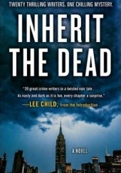 Okładka książki Inherit the Dead Mark Billingham, Lawrence Block, C.J. Box, Ken Bruen, Alafair Burke, Stephen L. Carter, Lee Child, Marcia Clark, Max Allan Collins, John Connolly, James Grady, Heather Graham, Bryan Gruley, Charlaine Harris, Mary Higgins Clark, Val McDermid, S. J. Rozan, Dana Stabenow, Lisa Unger, Sarah Weinman