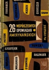 Okładka książki 26 współczesnych opowiadań amerykańskich Carson McCullers, Mary McCarthy, Irwin Shaw, J.D. Salinger, James Thurber, Shirley Jackson, Flannery O'Connor, Hortense Calisher, William Saroyan, Marjorie Kinnan- Rawlings, Bernard Malamud, Dorothy Canfield Fisher, Jean Stafford, William March, Kay Boyle, Frances Gray Patton, Jessamyn West, Jesse Stuart, Martha Gellhorn, Wallace Stegner, Nelson Algren, Edward Newhouse, Jerome Weidman, J. F. Powers, Peter Taylor, Louis Auchincloss