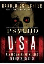 Okładka książki Psycho USA: Famous American Killers You Never Heard Of Harold Schechter
