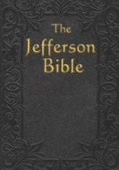 Okładka książki The Jefferson Bible: The Life and Morals of Jesus of Nazareth Thomas Jefferson