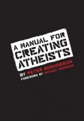 Okładka książki A Manual for Creating Atheists Peter Boghossian