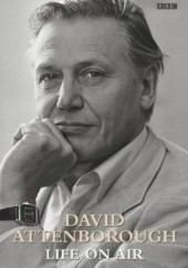 Okładka książki Life On Air: Memoirs of a Broadcaster David Attenborough
