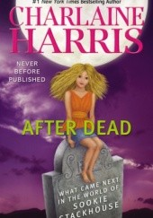 Okładka książki After Dead: What Came Next in the World of Sookie Stackhouse Charlaine Harris