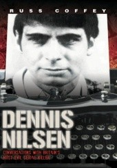 Okładka książki Dennis Nilsen - Conversations with Britains most evil serial killer Russ Coffey