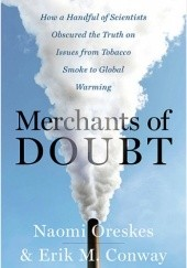 Okładka książki Merchants of Doubt. How a Handful of Scientists Obscured the Truth on Issues from Tobacco Smoke to Global Warming Erik M. Conway,Naomi Oreskes