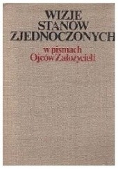Okładka książki Wizje Stanów Zjednoczonych w pismach Ojców Założycieli John Adams, Benjamin Franklin, Alexander Hamilton, Thomas Jefferson, James Madison, George Washington
