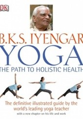 Okładka książki Yoga: The Path to Holistic Health B. K. S. Iyengar
