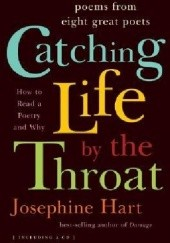 Okładka książki Catching Life by the Throat: How to Read Poetry and Why Josephine Hart