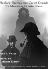 Okładka książki Sherlock Holmes and Count Dracula: The Adventure of the Solitary Grave (The Supernatural Casefiles of Sherlock Holmes) Christian Klaver