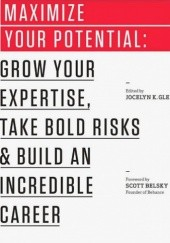 Okładka książki Maximize Your Potential. Grow Your Expertise, Take Bold Risks & Build an Incredible Career Jocelyn K. Glei