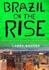 Okładka książki Brazil on the Rise. The Story of a Country Transformed Larry Rohter