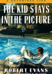 Okładka książki The Kid Stays in the Picture: A Notorious Life Robert Evans
