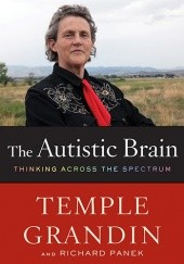 Okładka książki The Autistic Brain: Thinking Across the Spectrum Temple Grandin, Richard Panek