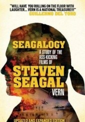 Okładka książki Seagalogy: The Ass-Kicking Films of Steven Seagal Vern