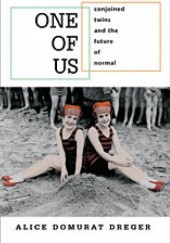 Okładka książki One of Us: Conjoined Twins and the Future of Normal Alice Domurat Dreger