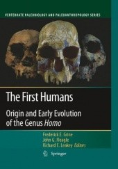 Okładka książki The First Humans: Origin and Early Evolution of the Genus Homo John G. Fleagle, Frederick E. Grine, Richard Leakey