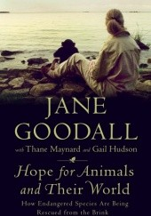 Okładka książki Hope for Animals and Their World. How Endangered Species Are Being Rescued from the Brink Jane Goodall,Thane Maynard
