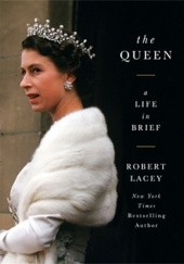 Okładka książki The Queen: A Life in Brief Robert Lacey