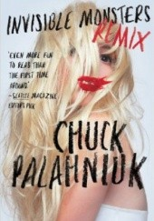 Okładka książki Invisible Monsters Remix Chuck Palahniuk
