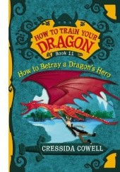 Okładka książki How To Betray A Dragons Hero Cressida Cowell