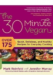 Okładka książki The 30-Minute Vegan: Over 175 Quick, Delicious, and Healthy Recipes for Everyday Cooking Jennifer Murray, Mark Reinfeld Reinfeld