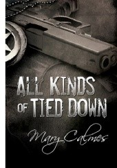 Okładka książki All Kinds of Tied Down Mary Calmes