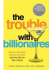 Okładka książki The Trouble with Billionaires. How the Super-Rich Hijacked the World (and How We Can Take it Back) Neil Brooks, Linda Mcquaig