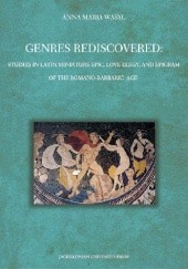 Okładka książki Genres Rediscovered. Studies in Latin Miniature Epic, Love Elegy, and Epigram of the Romano-Barbaric Age Anna Maria Wasyl