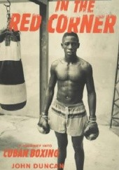 Okładka książki In the Red Corner. A Journey into Cuban Boxing John Duncan